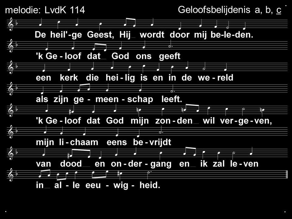 ... Geloofsbelijdenis a, b, cmelodie: LvdK 114