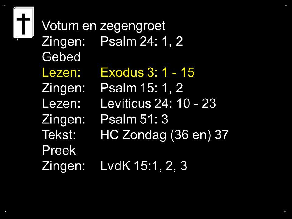 ....Zingen: LvdK 15: 1, 2, 3 Geloofsbelijdenis berijming: C.