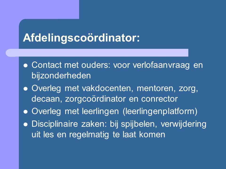 Afdelingscoördinator: Contact met ouders: voor verlofaanvraag en bijzonderheden Overleg met vakdocenten, mentoren, zorg, decaan, zorgcoördinator en co