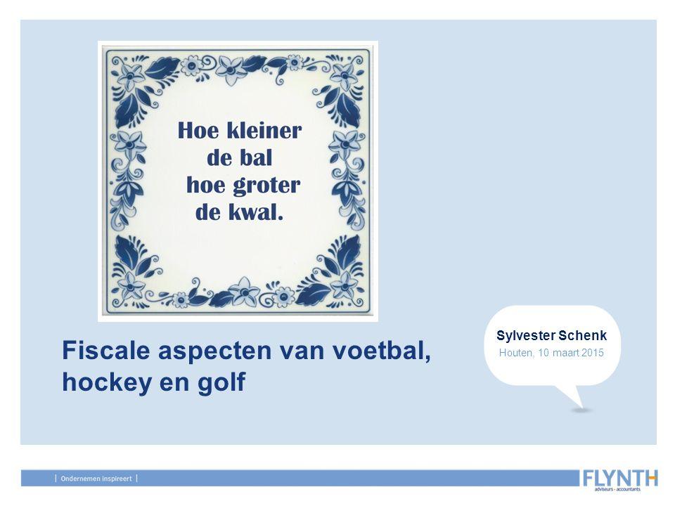 Fiscale aspecten van voetbal, hockey en golf Sylvester Schenk Houten, 10 maart 2015