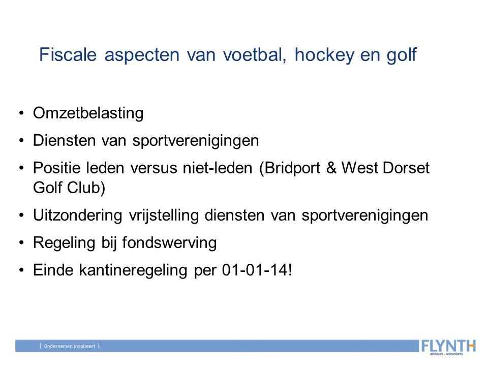 Fiscale aspecten van voetbal, hockey en golf Omzetbelasting Diensten van sportverenigingen Positie leden versus niet-leden (Bridport & West Dorset Gol