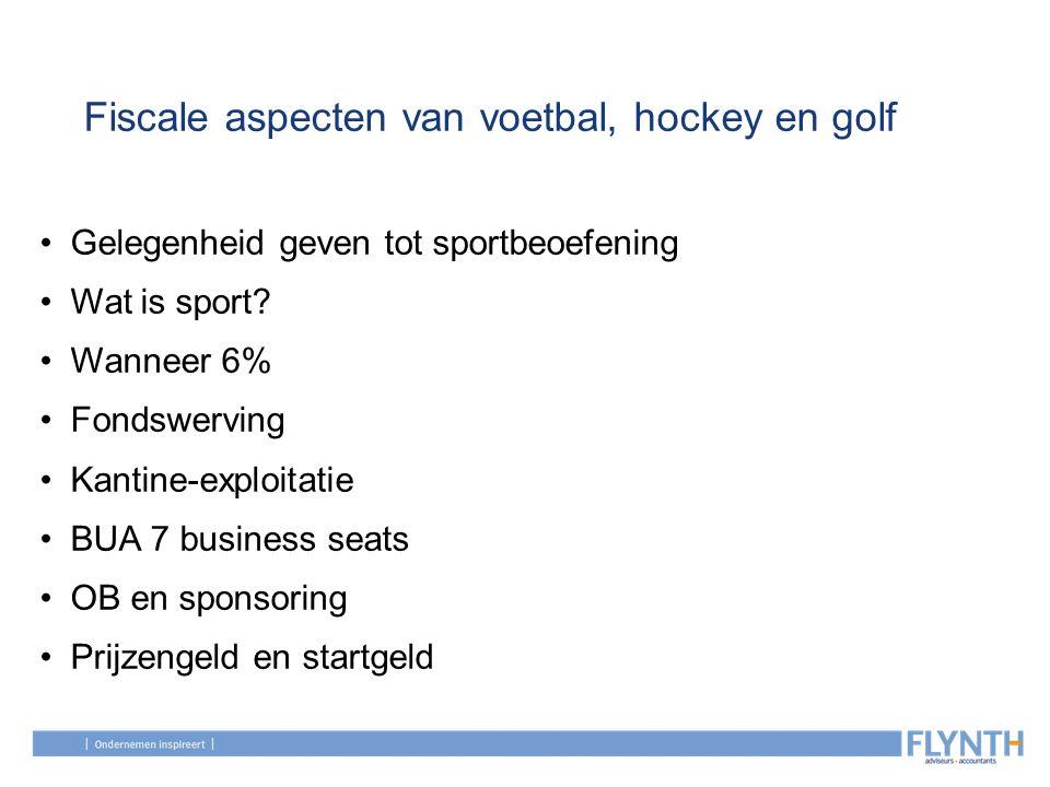 Fiscale aspecten van voetbal, hockey en golf Gelegenheid geven tot sportbeoefening Wat is sport? Wanneer 6% Fondswerving Kantine-exploitatie BUA 7 bus