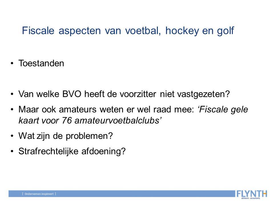 Fiscale aspecten van voetbal, hockey en golf Toestanden Van welke BVO heeft de voorzitter niet vastgezeten? Maar ook amateurs weten er wel raad mee: '