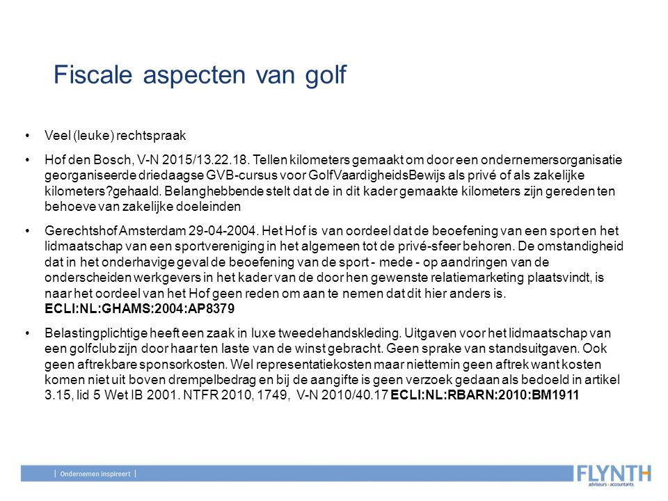 Fiscale aspecten van golf Veel (leuke) rechtspraak Hof den Bosch, V-N 2015/13.22.18. Tellen kilometers gemaakt om door een ondernemersorganisatie geor