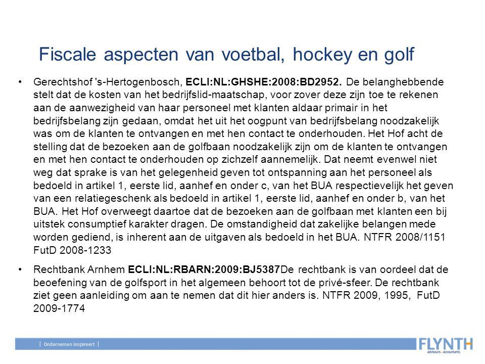 Fiscale aspecten van voetbal, hockey en golf Gerechtshof 's-Hertogenbosch, ECLI:NL:GHSHE:2008:BD2952. De belanghebbende stelt dat de kosten van het be