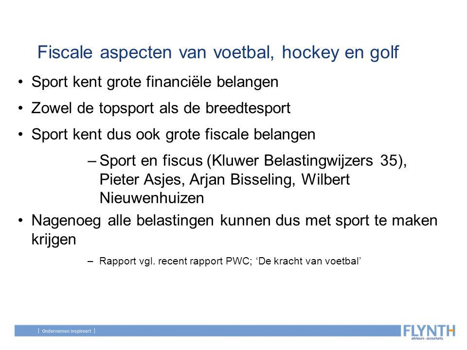 Fiscale aspecten van voetbal, hockey en golf Sport kent grote financiële belangen Zowel de topsport als de breedtesport Sport kent dus ook grote fisca