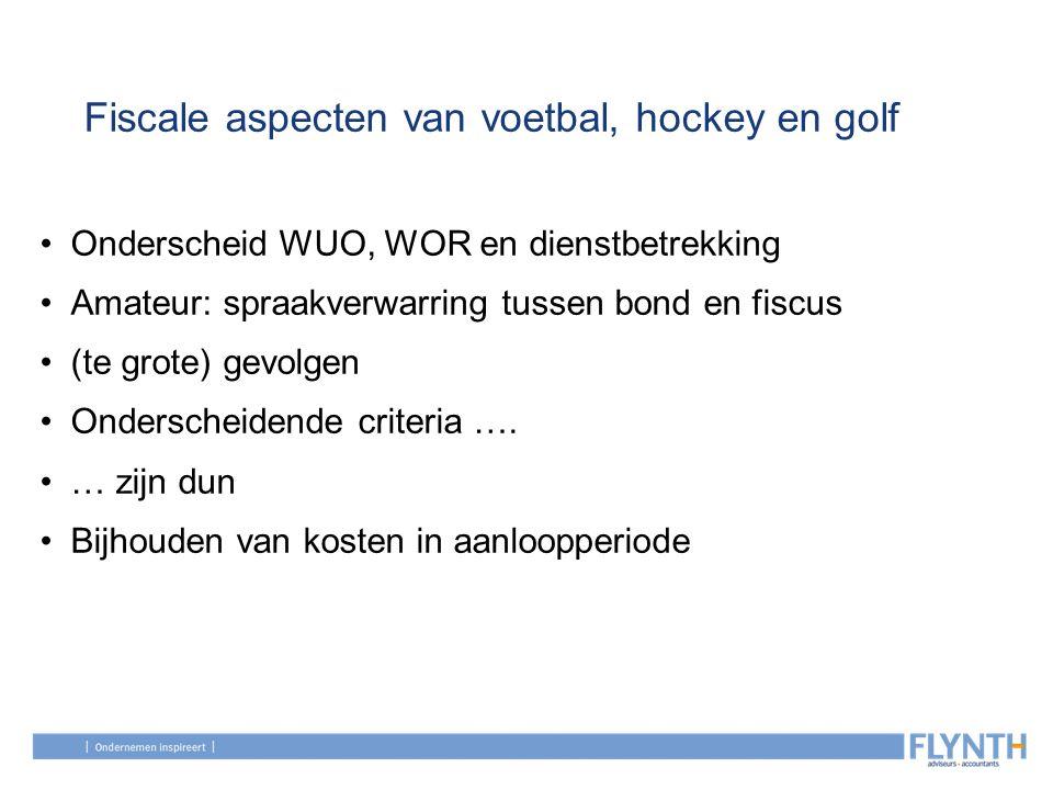 Fiscale aspecten van voetbal, hockey en golf Onderscheid WUO, WOR en dienstbetrekking Amateur: spraakverwarring tussen bond en fiscus (te grote) gevol