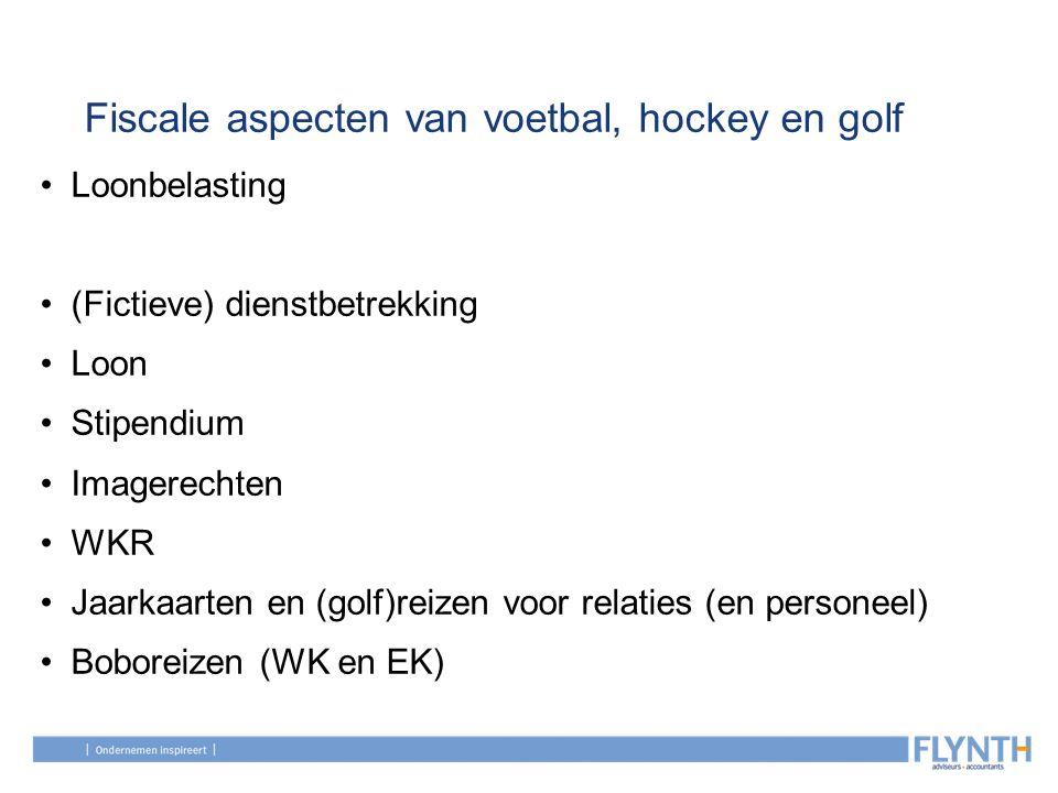 Fiscale aspecten van voetbal, hockey en golf Loonbelasting (Fictieve) dienstbetrekking Loon Stipendium Imagerechten WKR Jaarkaarten en (golf)reizen vo
