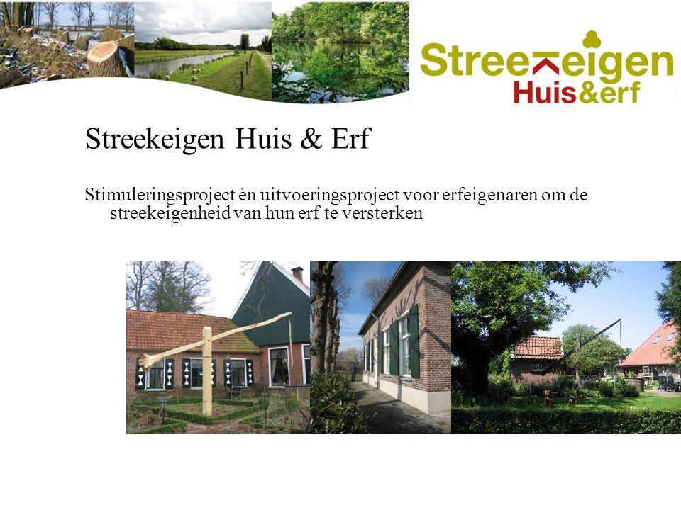 Streekeigen Huis & Erf Stimuleringsproject èn uitvoeringsproject voor erfeigenaren om de streekeigenheid van hun erf te versterken