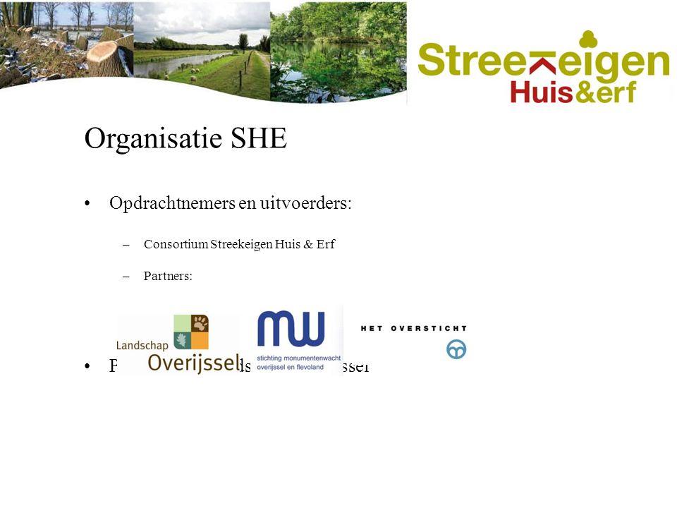 Organisatie SHE Opdrachtnemers en uitvoerders: –Consortium Streekeigen Huis & Erf –Partners: Penvoerder: Landschap Overijssel
