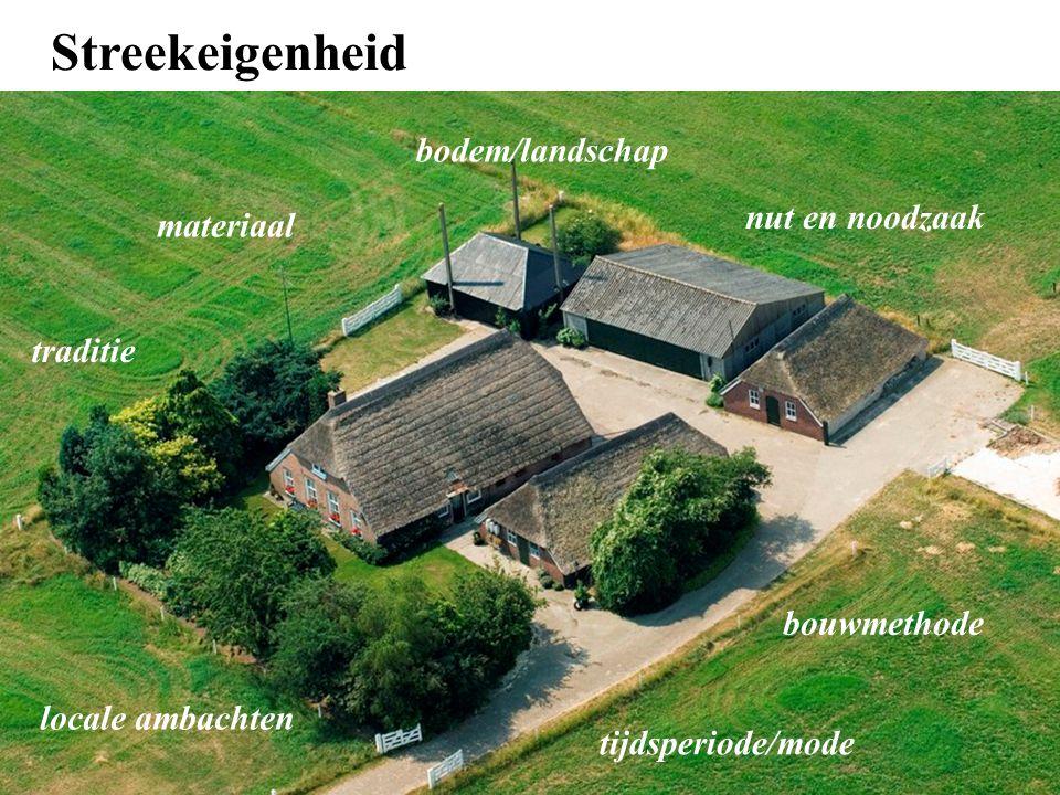 nut en noodzaak bouwmethode materiaal locale ambachten tijdsperiode/mode bodem/landschap traditie Streekeigenheid
