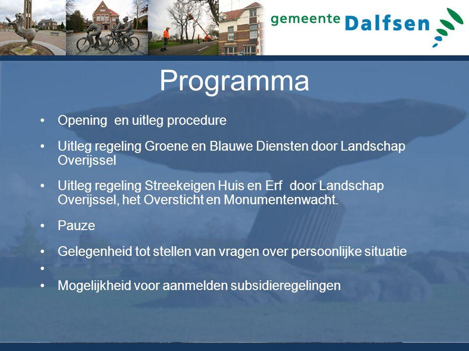 Programma Opening en uitleg procedure Uitleg regeling Groene en Blauwe Diensten door Landschap Overijssel Uitleg regeling Streekeigen Huis en Erf door Landschap Overijssel, het Oversticht en Monumentenwacht.