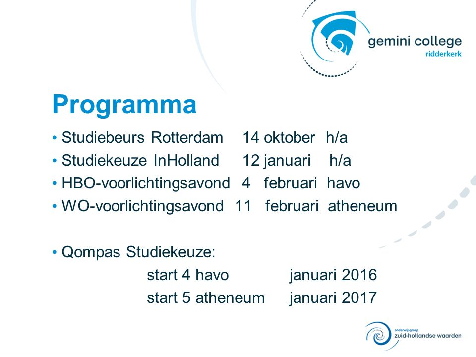 Programma Studiebeurs Rotterdam14 oktober h/a Studiekeuze InHolland12 januari h/a HBO-voorlichtingsavond4 februari havo WO-voorlichtingsavond 11 februari atheneum Qompas Studiekeuze: start 4 havojanuari 2016 start 5 atheneumjanuari 2017