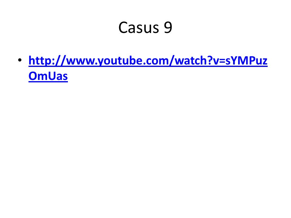 Casus 9 http://www.youtube.com/watch?v=sYMPuz OmUas http://www.youtube.com/watch?v=sYMPuz OmUas
