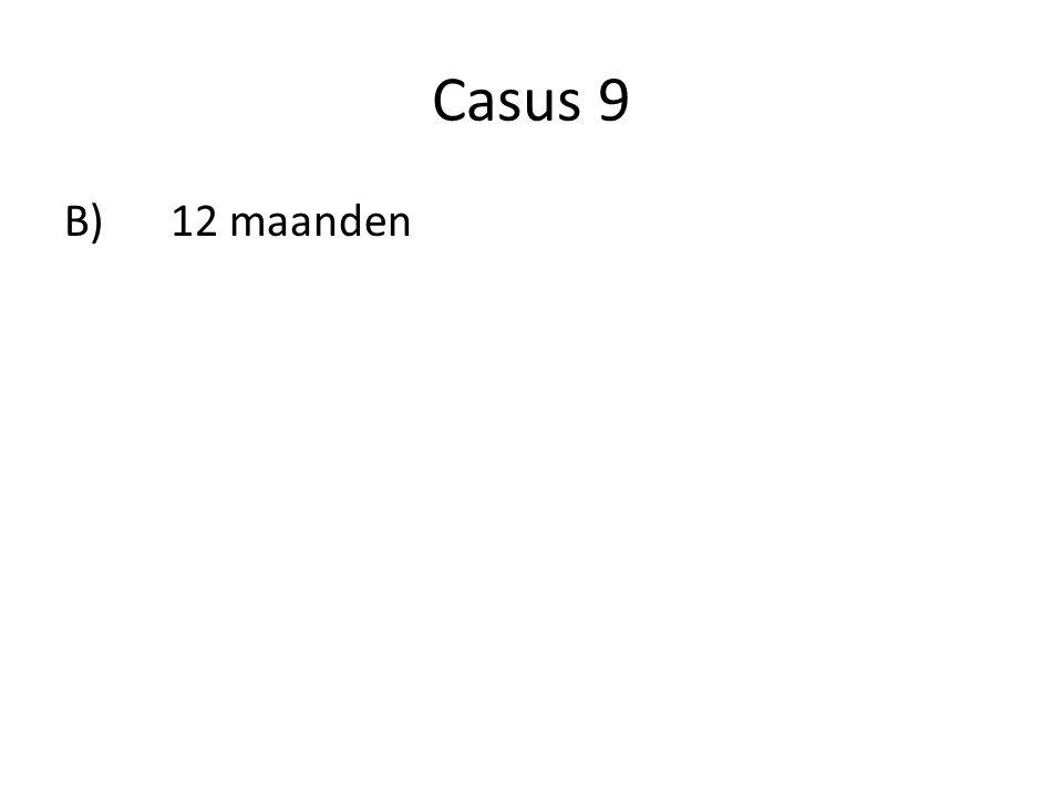 Casus 9 B)12 maanden