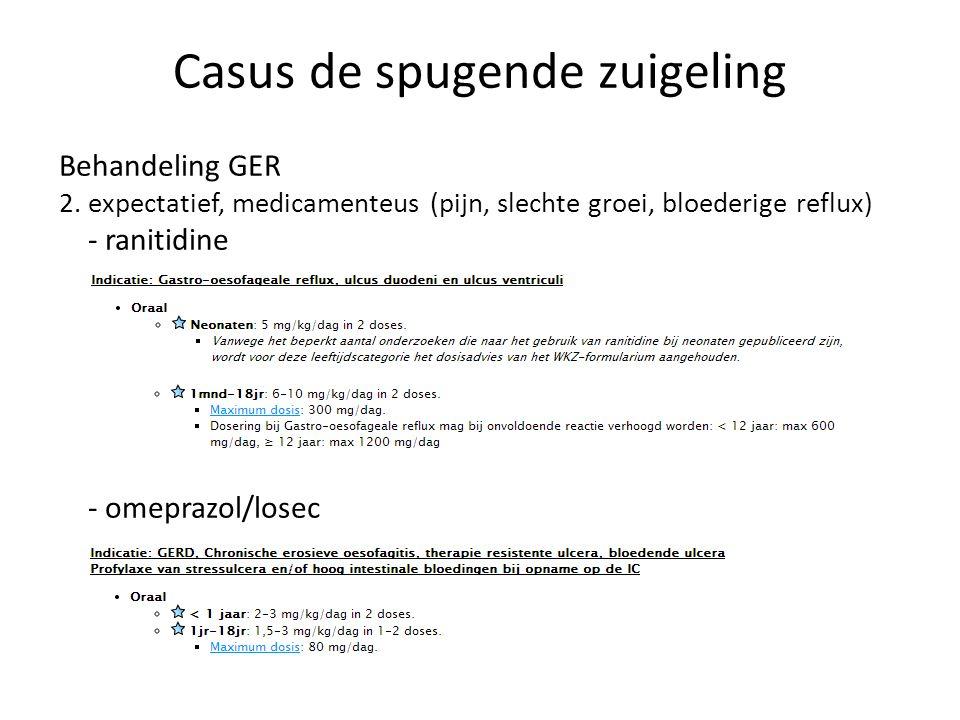 Casus de spugende zuigeling Behandeling GER 2. expectatief, medicamenteus (pijn, slechte groei, bloederige reflux) - ranitidine - omeprazol/losec