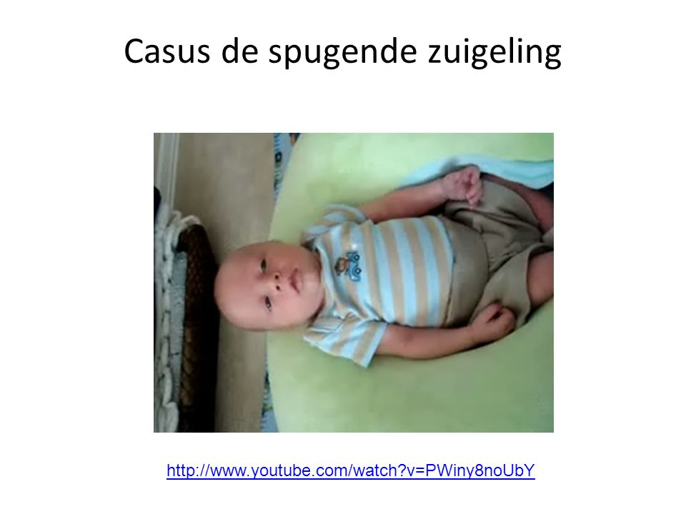 Casus de spugende zuigeling http://www.youtube.com/watch?v=PWiny8noUbY