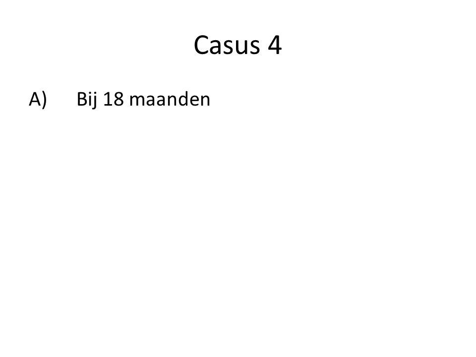 Casus 4 A)Bij 18 maanden