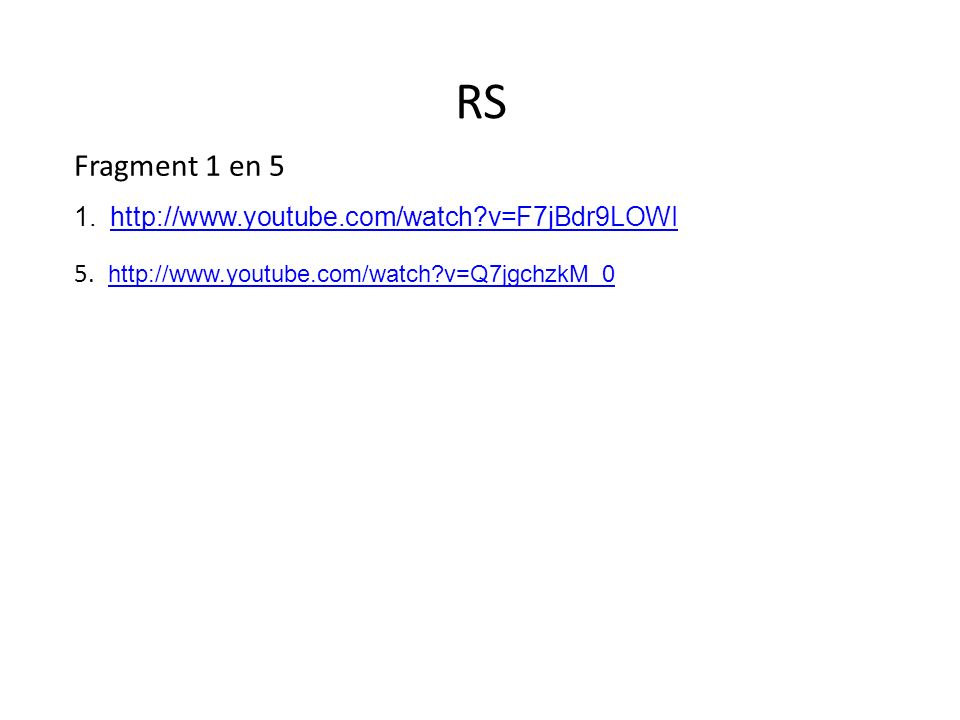 RS Fragment 1 en 5 1.http://www.youtube.com/watch?v=F7jBdr9LOWIhttp://www.youtube.com/watch?v=F7jBdr9LOWI 5.