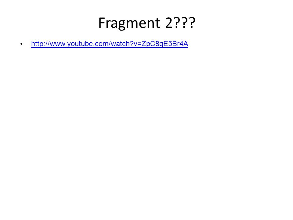 Fragment 2??? http://www.youtube.com/watch?v=ZpC8qE5Br4A