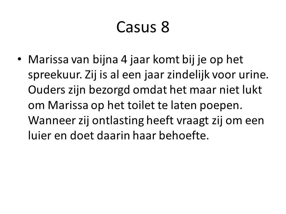 Casus 8 Marissa van bijna 4 jaar komt bij je op het spreekuur. Zij is al een jaar zindelijk voor urine. Ouders zijn bezorgd omdat het maar niet lukt o