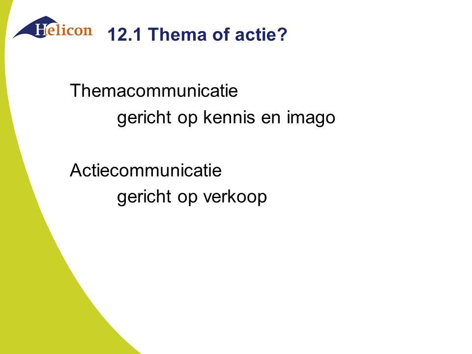 12.1 Thema of actie? Themacommunicatie gericht op kennis en imago Actiecommunicatie gericht op verkoop