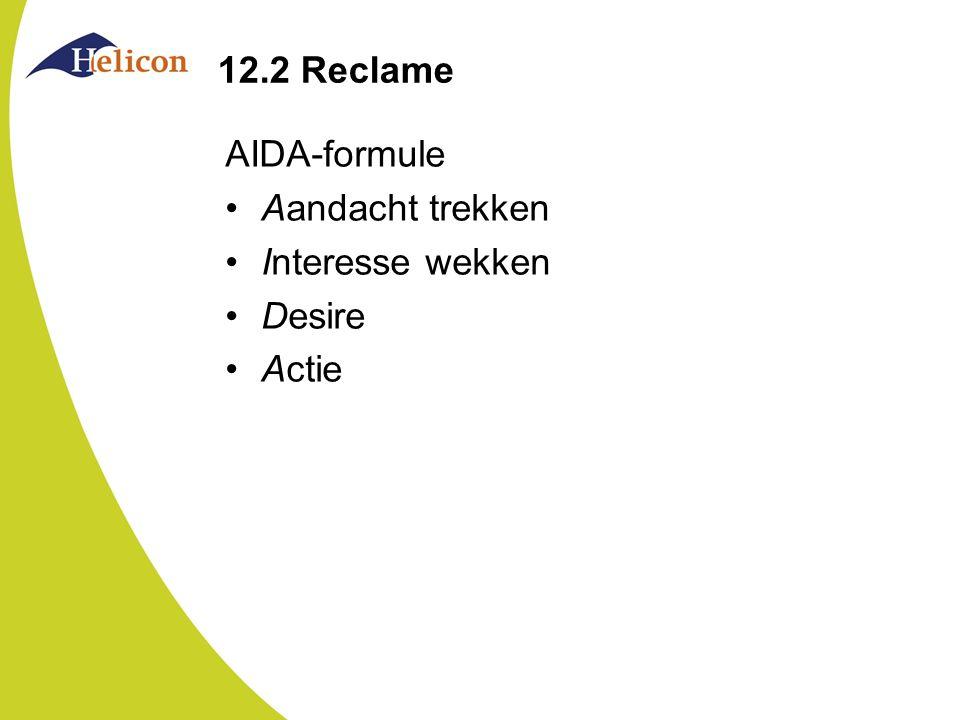 12.2 Reclame AIDA-formule Aandacht trekken Interesse wekken Desire Actie