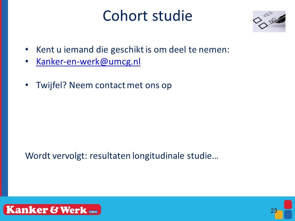 Cohort studie Kent u iemand die geschikt is om deel te nemen: Kanker-en-werk@umcg.nl Twijfel? Neem contact met ons op Wordt vervolgt: resultaten longi