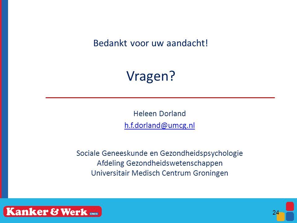 Bedankt voor uw aandacht! Vragen? Heleen Dorland h.f.dorland@umcg.nl Sociale Geneeskunde en Gezondheidspsychologie Afdeling Gezondheidswetenschappen U
