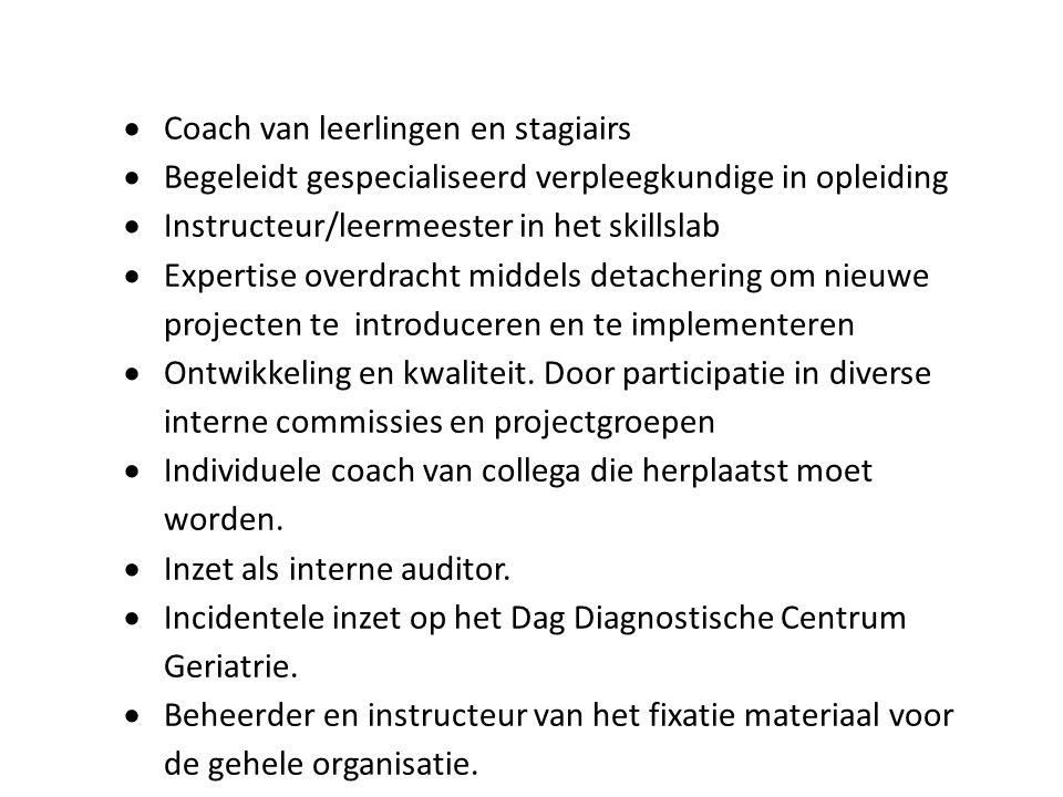  Coach van leerlingen en stagiairs  Begeleidt gespecialiseerd verpleegkundige in opleiding  Instructeur/leermeester in het skillslab  Expertise overdracht middels detachering om nieuwe projecten te introduceren en te implementeren  Ontwikkeling en kwaliteit.