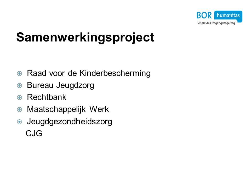 Samenwerkingsproject  Raad voor de Kinderbescherming  Bureau Jeugdzorg  Rechtbank  Maatschappelijk Werk  Jeugdgezondheidszorg CJG