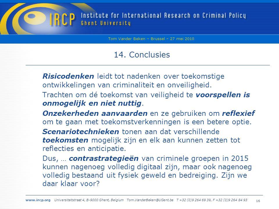 www.ircp.org Universiteitstraat 4, B-9000 Ghent, Belgium Tom.VanderBeken@UGent.be T +32 (0)9 264 69 39, F +32 (0)9 264 84 93 Tom Vander Beken – Brussel – 27 mei 2010 16 14.