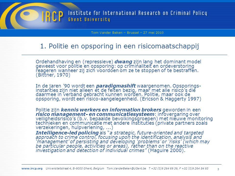 www.ircp.org Universiteitstraat 4, B-9000 Ghent, Belgium Tom.VanderBeken@UGent.be T +32 (0)9 264 69 39, F +32 (0)9 264 84 93 Tom Vander Beken – Brussel – 27 mei 2010 3 1.