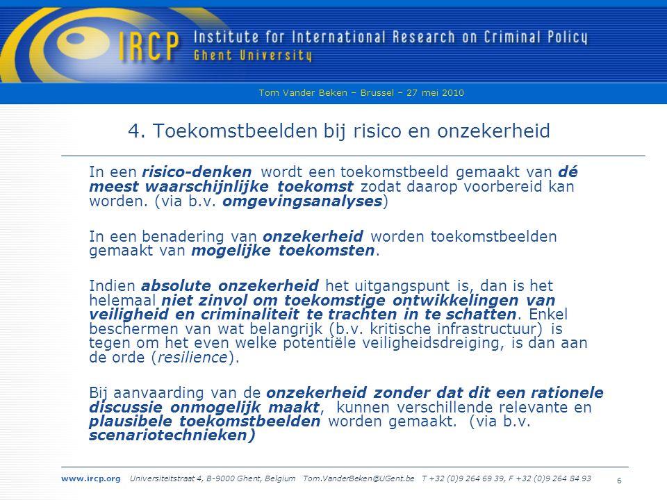 www.ircp.org Universiteitstraat 4, B-9000 Ghent, Belgium Tom.VanderBeken@UGent.be T +32 (0)9 264 69 39, F +32 (0)9 264 84 93 Tom Vander Beken – Brussel – 27 mei 2010 6 4.