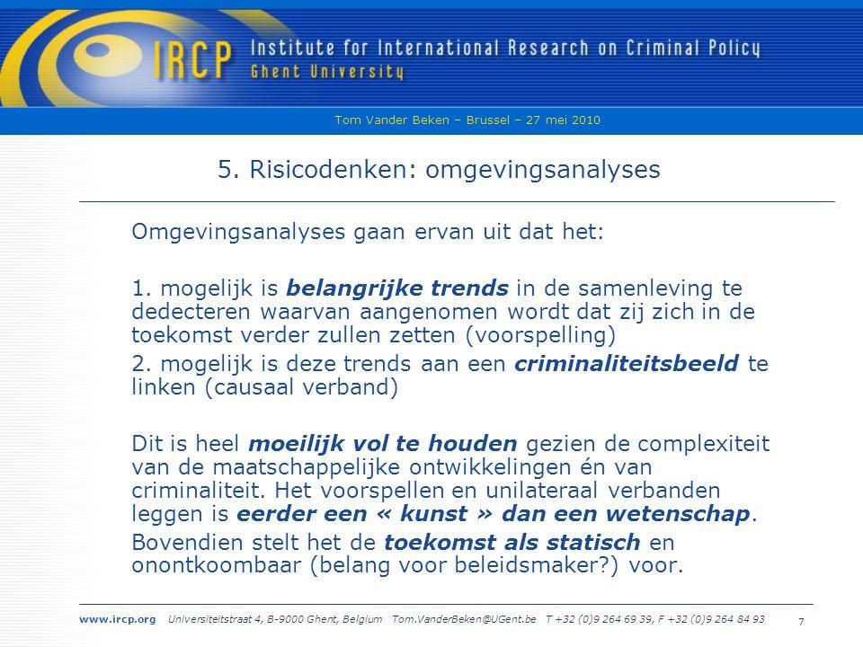 www.ircp.org Universiteitstraat 4, B-9000 Ghent, Belgium Tom.VanderBeken@UGent.be T +32 (0)9 264 69 39, F +32 (0)9 264 84 93 Tom Vander Beken – Brussel – 27 mei 2010 7 5.