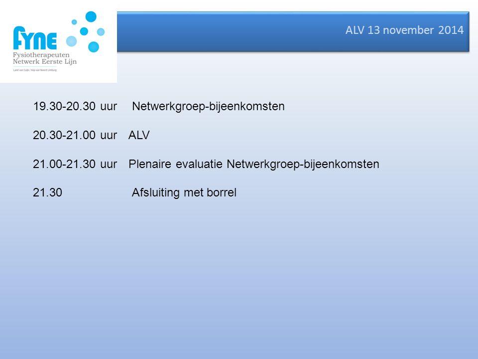 ALV 13 november 2014 19.30-20.30 uur Netwerkgroep-bijeenkomsten 20.30-21.00 uur ALV 21.00-21.30 uur Plenaire evaluatie Netwerkgroep-bijeenkomsten 21.30 Afsluiting met borrel