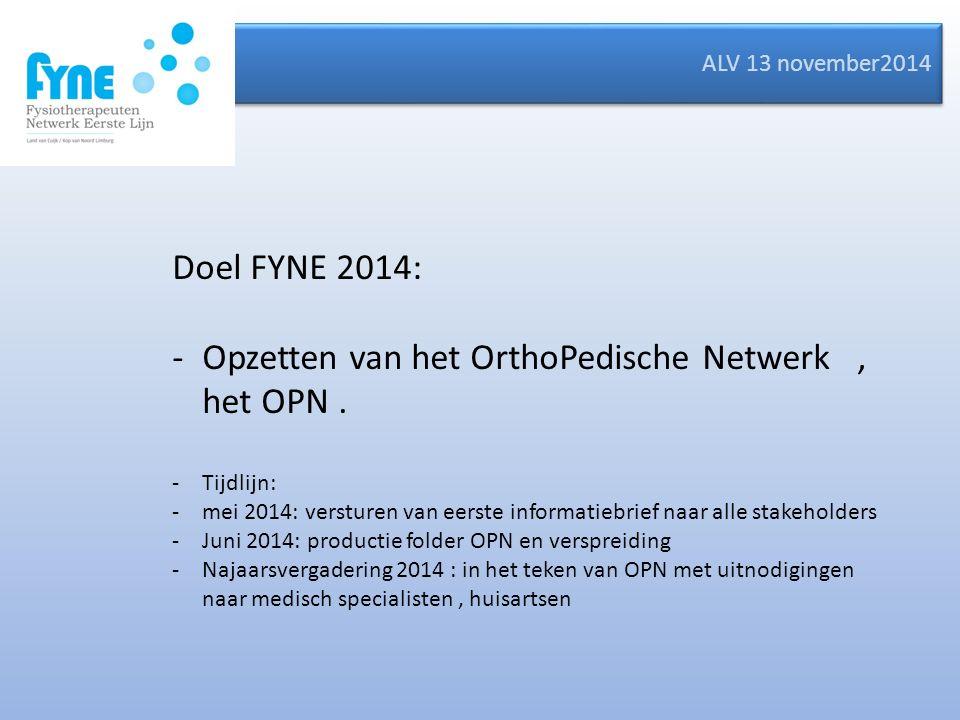 ALV 13 november2014 Doel FYNE 2014: -Opzetten van het OrthoPedische Netwerk, het OPN.