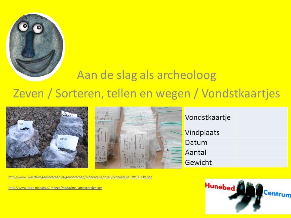 Aan de slag als archeoloog Zeven / Sorteren, tellen en wegen / Vondstkaartjes http://www.westfriesgenootschap.nl/genootschap/binnendijks/2010/binnendi