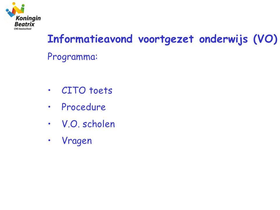 Informatieavond voortgezet onderwijs (VO) Programma: CITO toets Procedure V.O. scholen Vragen