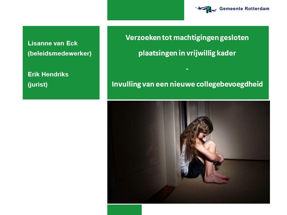 Verzoeken tot machtigingen gesloten plaatsingen in vrijwillig kader - Invulling van een nieuwe collegebevoegdheid Lisanne van Eck (beleidsmedewerker)