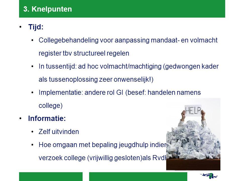 3. Knelpunten Tijd: Collegebehandeling voor aanpassing mandaat- en volmacht register tbv structureel regelen In tussentijd: ad hoc volmacht/machtiging
