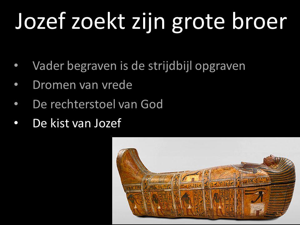 Jozef zoekt zijn grote broer Vader begraven is de strijdbijl opgraven Dromen van vrede De rechterstoel van God De kist van Jozef Wijst naar zijn grote broer