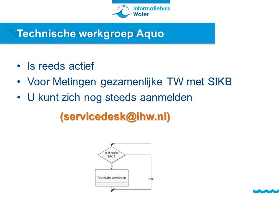 Technische werkgroep Aquo Is reeds actief Voor Metingen gezamenlijke TW met SIKB U kunt zich nog steeds aanmelden (servicedesk@ihw.nl)