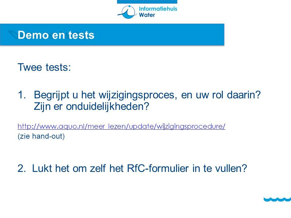 Demo en tests Twee tests: 1.Begrijpt u het wijzigingsproces, en uw rol daarin.