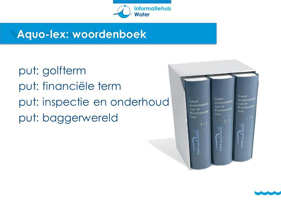 put: golfterm put: financiële term put: inspectie en onderhoud put: baggerwereld Aquo-lex: woordenboek