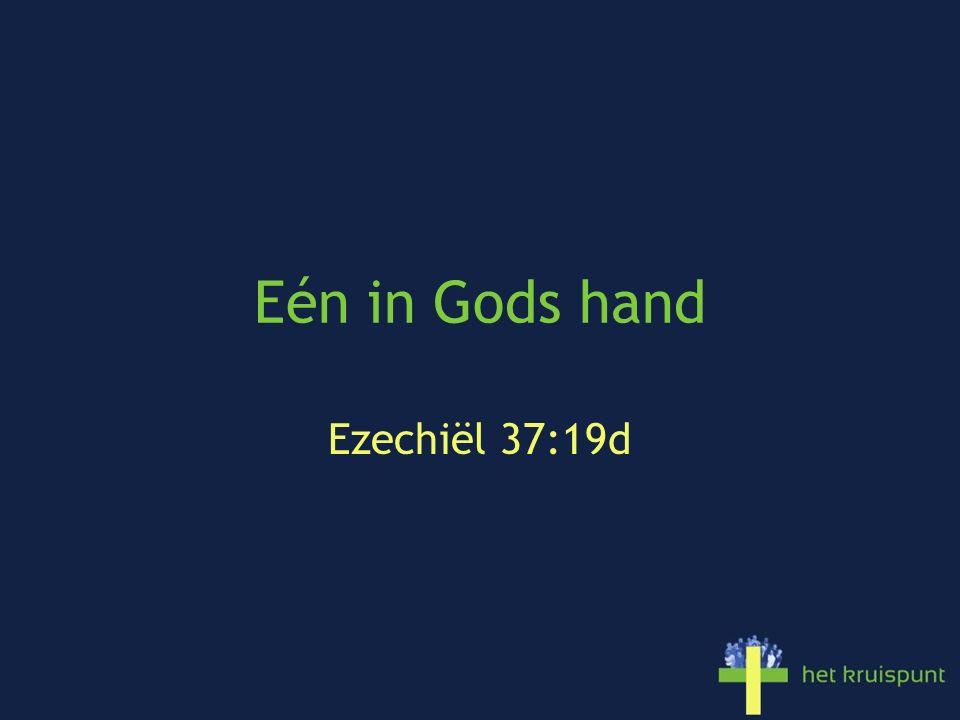 Eén in Gods hand Ezechiël 37:19d