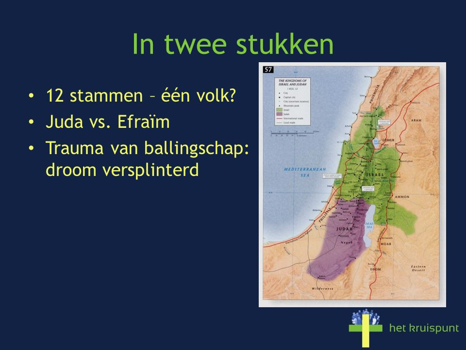 In twee stukken 12 stammen – één volk Juda vs. Efraïm Trauma van ballingschap: droom versplinterd