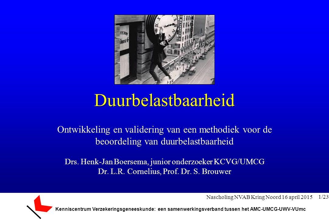 Kenniscentrum Verzekeringsgeneeskunde: een samenwerkingsverband tussen het AMC-UMCG-UWV-VUmc Disclosure (potentiële) belangenverstrengeling: Geen 2/23 Nascholing NVAB Kring Noord 16 april 2015