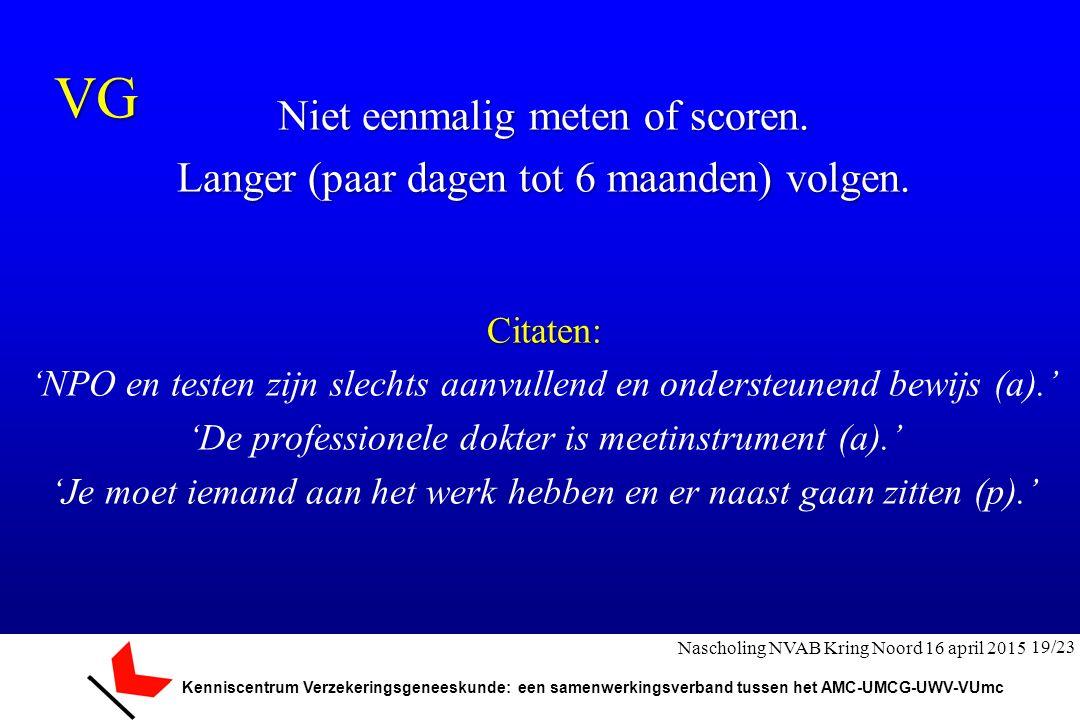 Kenniscentrum Verzekeringsgeneeskunde: een samenwerkingsverband tussen het AMC-UMCG-UWV-VUmc Niet eenmalig meten of scoren. Langer (paar dagen tot 6 m