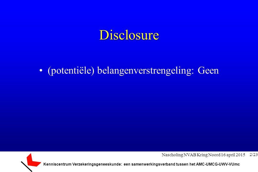 Kenniscentrum Verzekeringsgeneeskunde: een samenwerkingsverband tussen het AMC-UMCG-UWV-VUmc De oude standaard 3/23 Nascholing NVAB Kring Noord 16 april 2015